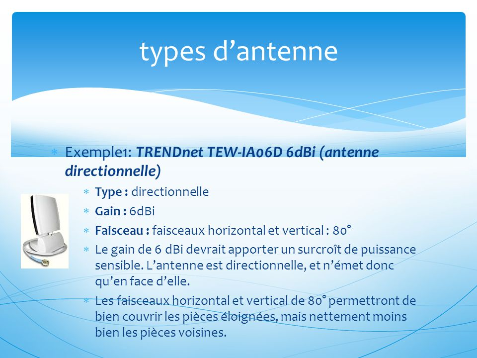 types d'antenne Exemple1: TRENDnet TEW-IA06D 6dBi (antenne directionnelle) Type : directionnelle.