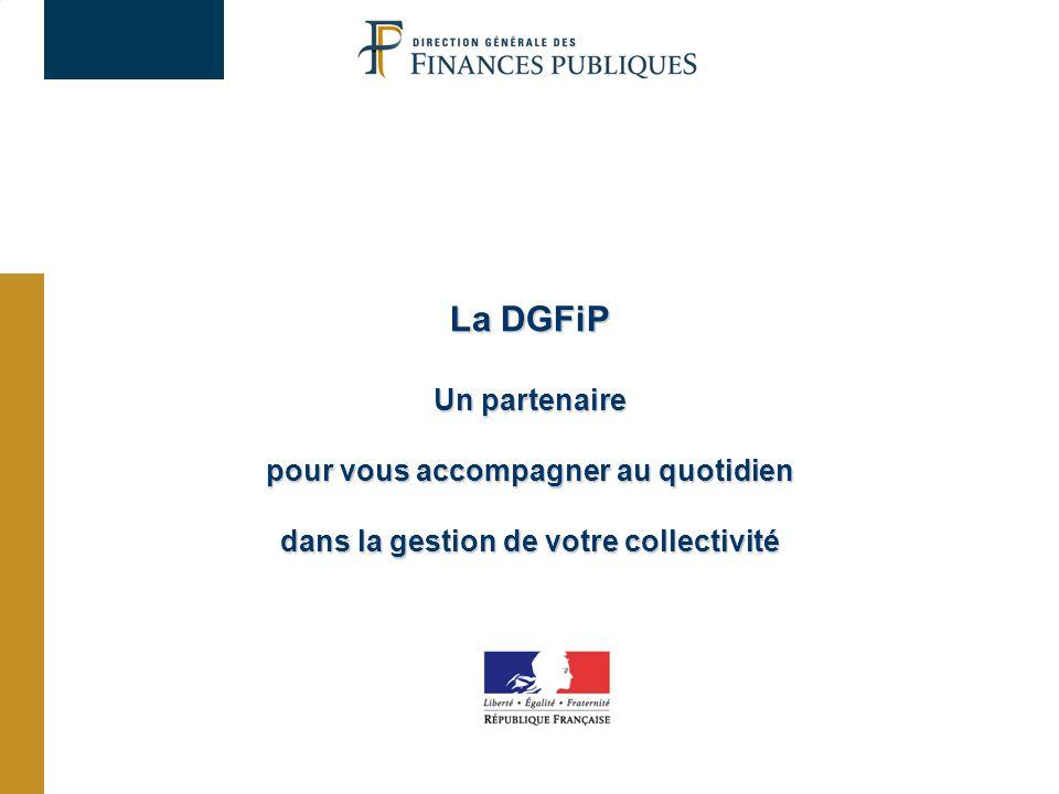 La DGFiP Un partenaire pour vous accompagner au quotidien