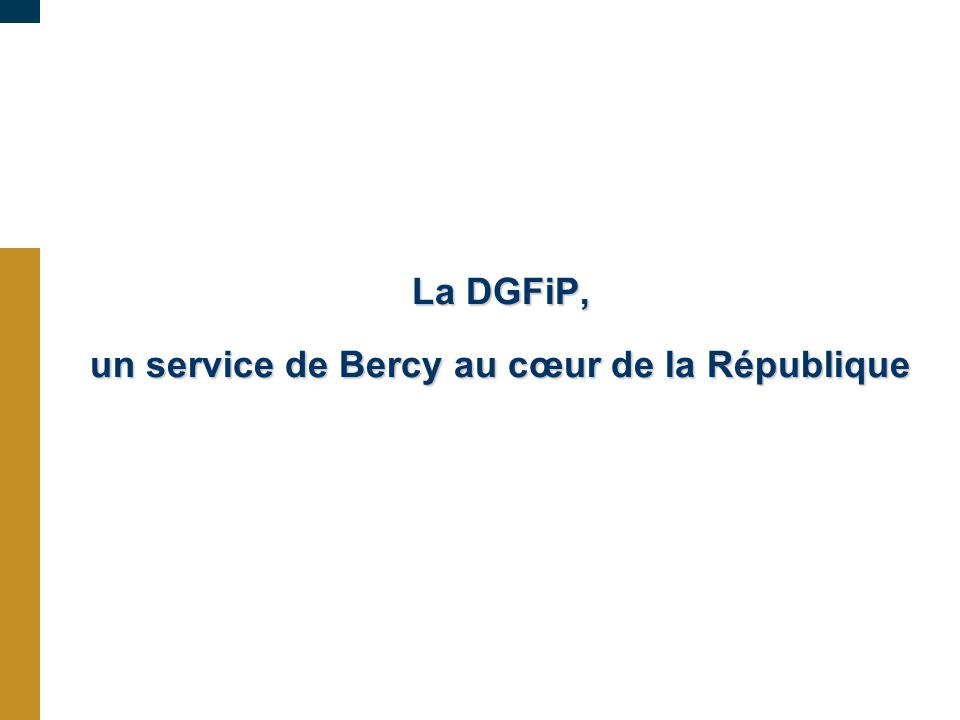 un service de Bercy au cœur de la République