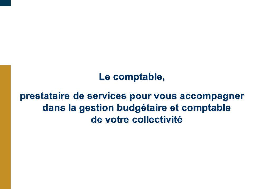 09/03/10 Le comptable, prestataire de services pour vous accompagner dans la gestion budgétaire et comptable de votre collectivité.