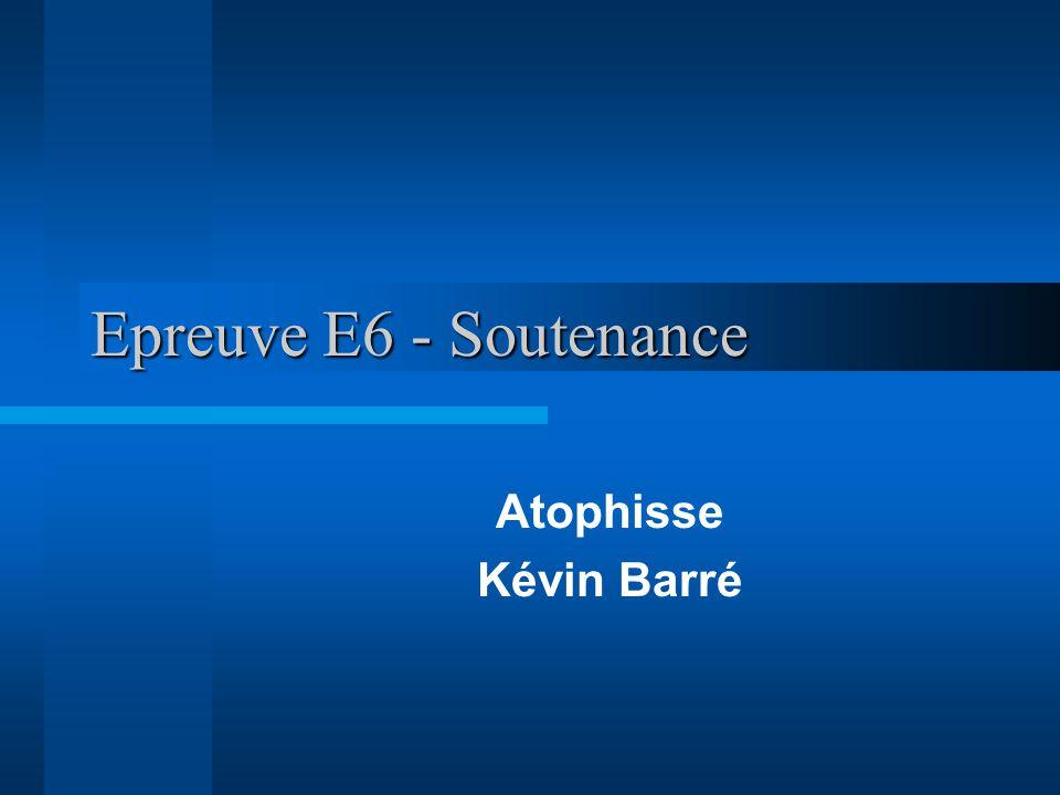 Epreuve E6 - Soutenance Atophisse Kévin Barré