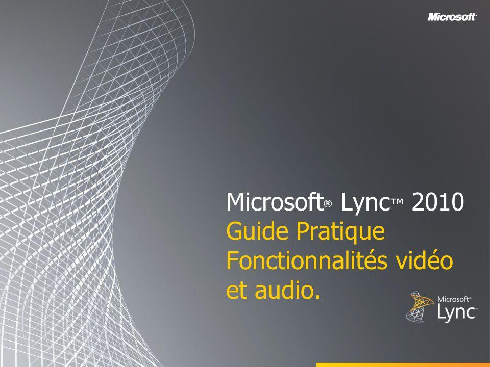 Microsoft® Lync™ 2010 Guide Pratique Fonctionnalités vidéo et audio.