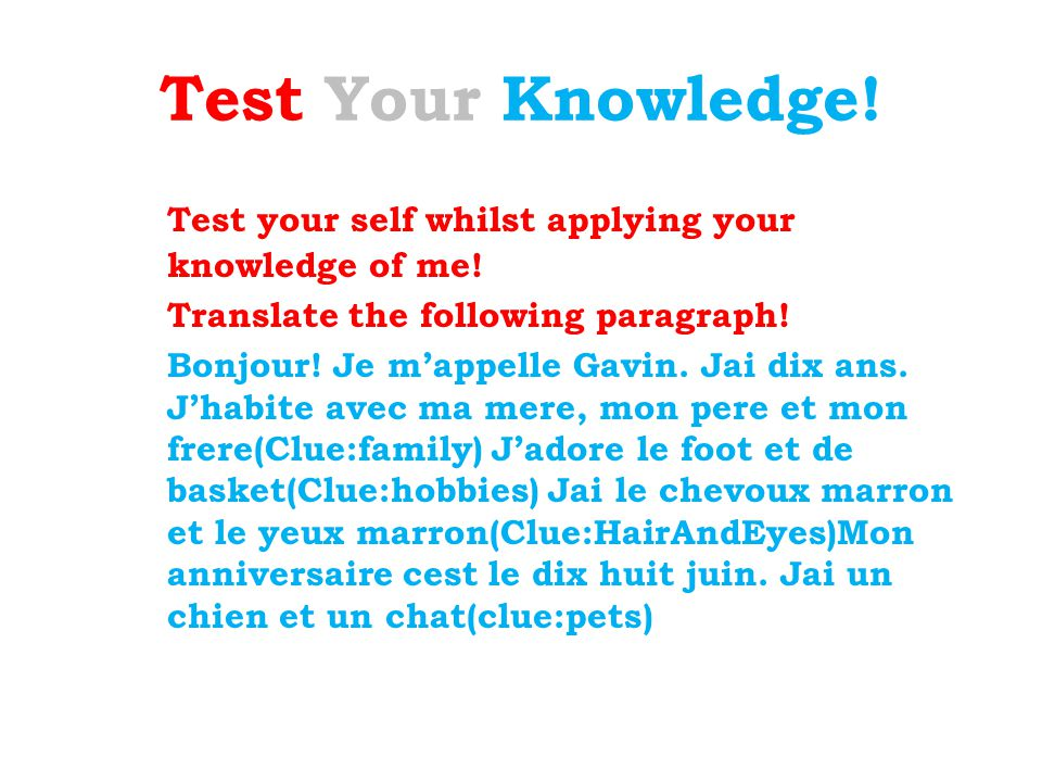 Test Your Knowledge! Test your self whilst applying your knowledge of me! Translate the following paragraph!