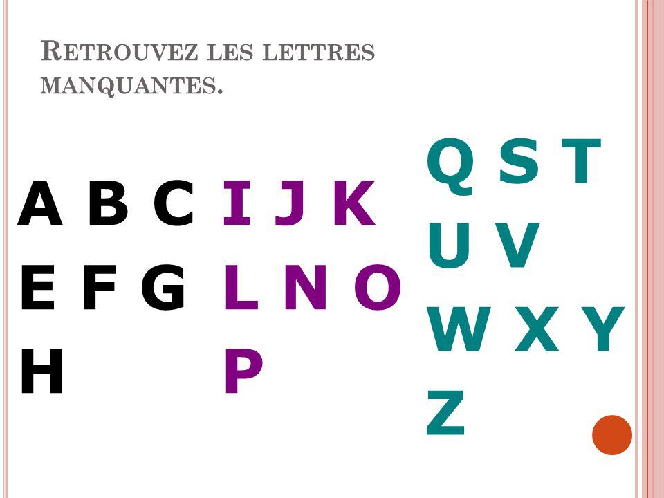Retrouvez les lettres manquantes.