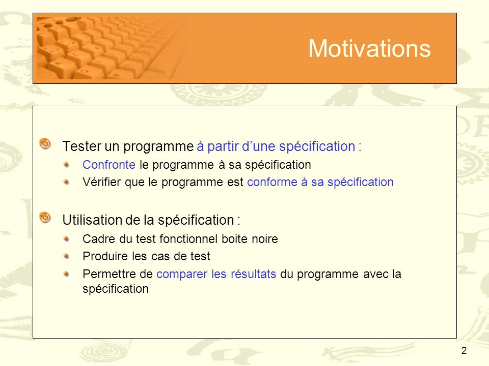 Motivations Tester un programme à partir d'une spécification :