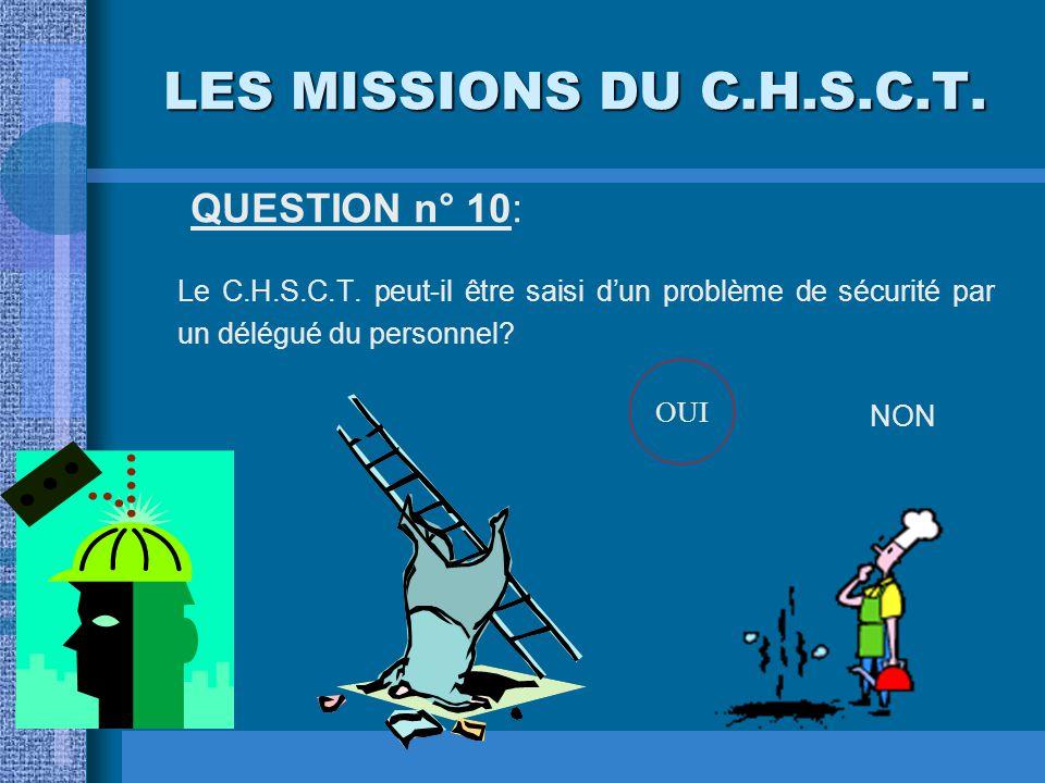 LES MISSIONS DU C.H.S.C.T. QUESTION n° 10: Le C.H.S.C.T. peut-il être saisi d'un problème de sécurité par un délégué du personnel