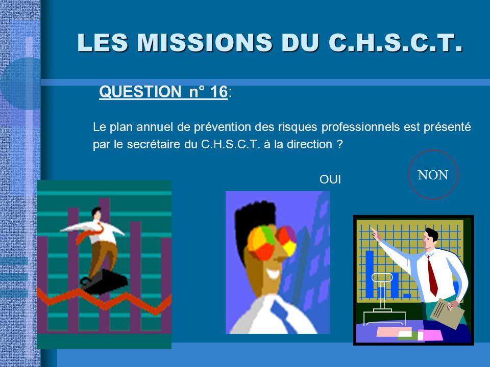 LES MISSIONS DU C.H.S.C.T. QUESTION n° 16: