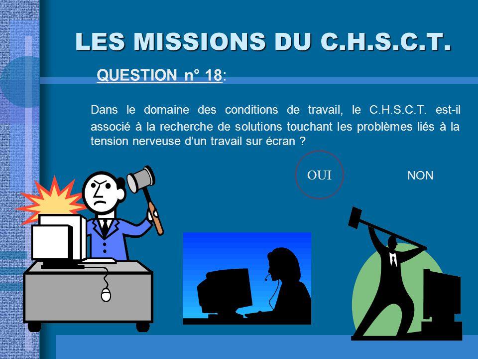 LES MISSIONS DU C.H.S.C.T. QUESTION n° 18: