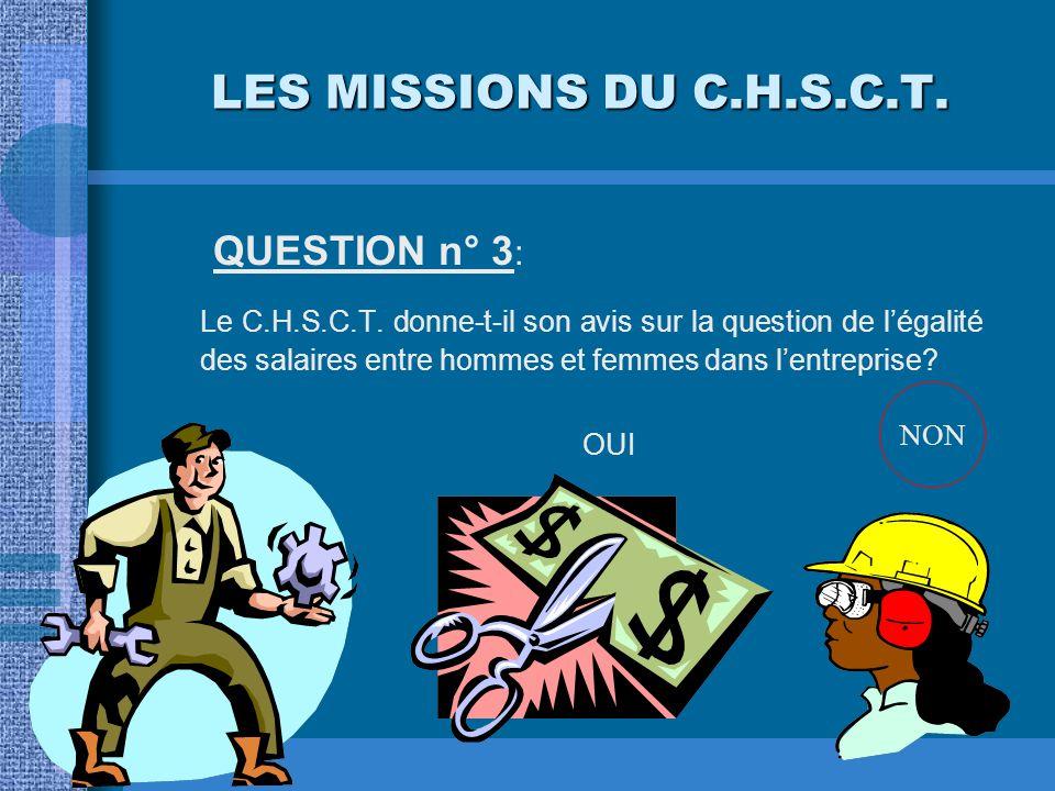 LES MISSIONS DU C.H.S.C.T. QUESTION n° 3: