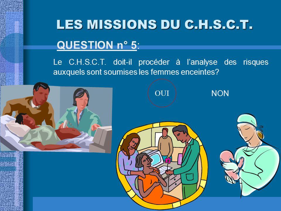 LES MISSIONS DU C.H.S.C.T. QUESTION n° 5: