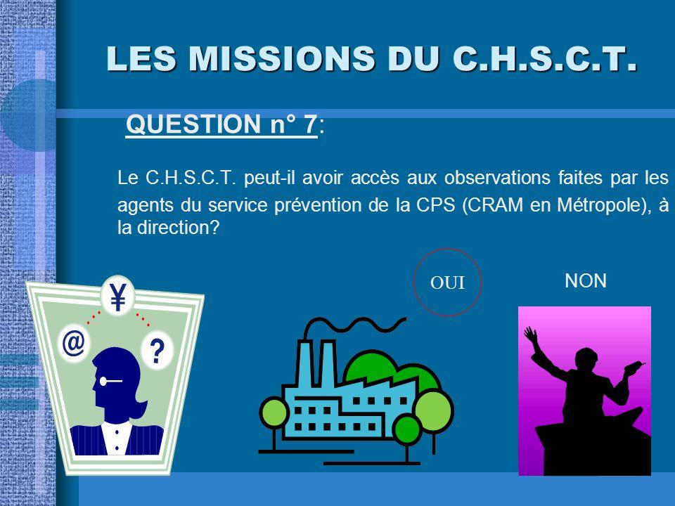 LES MISSIONS DU C.H.S.C.T. QUESTION n° 7: