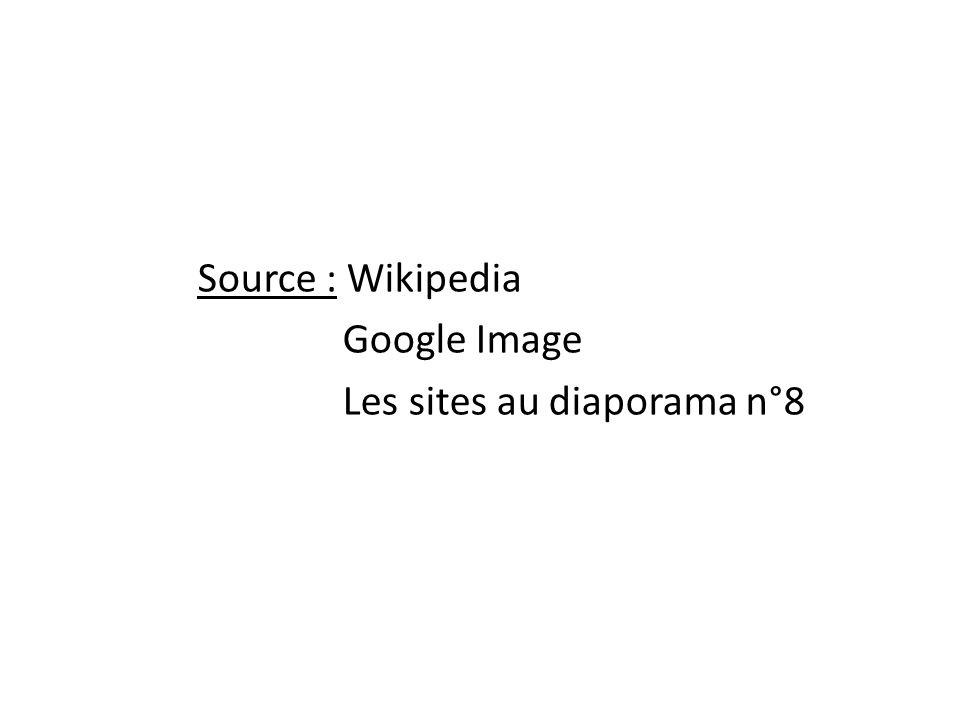Source : Wikipedia Google Image Les sites au diaporama n°8
