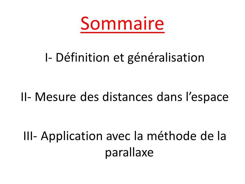 Sommaire I- Définition et généralisation II- Mesure des distances dans l'espace III- Application avec la méthode de la parallaxe