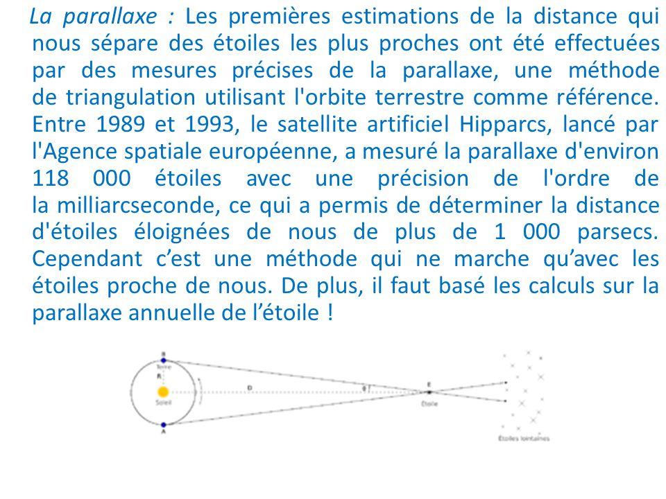 La parallaxe : Les premières estimations de la distance qui nous sépare des étoiles les plus proches ont été effectuées par des mesures précises de la parallaxe, une méthode de triangulation utilisant l orbite terrestre comme référence.