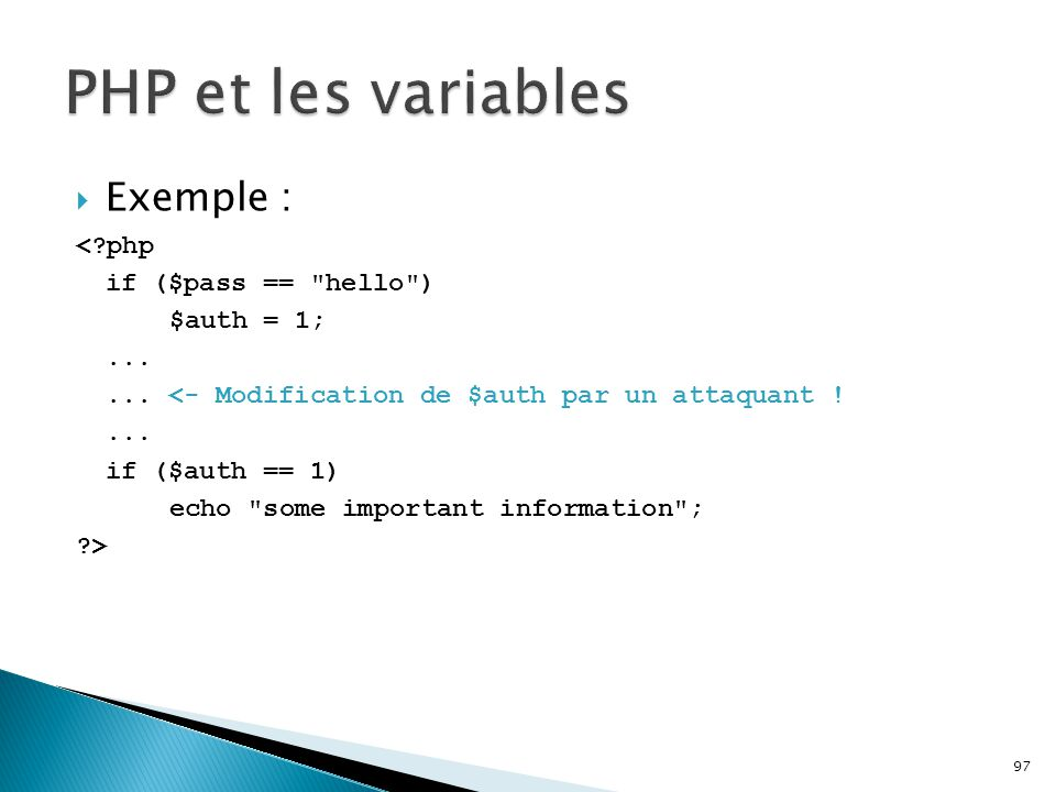 PHP et les variables Exemple : < php if ($pass == hello )