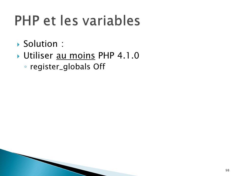 PHP et les variables Solution : Utiliser au moins PHP 4.1.0