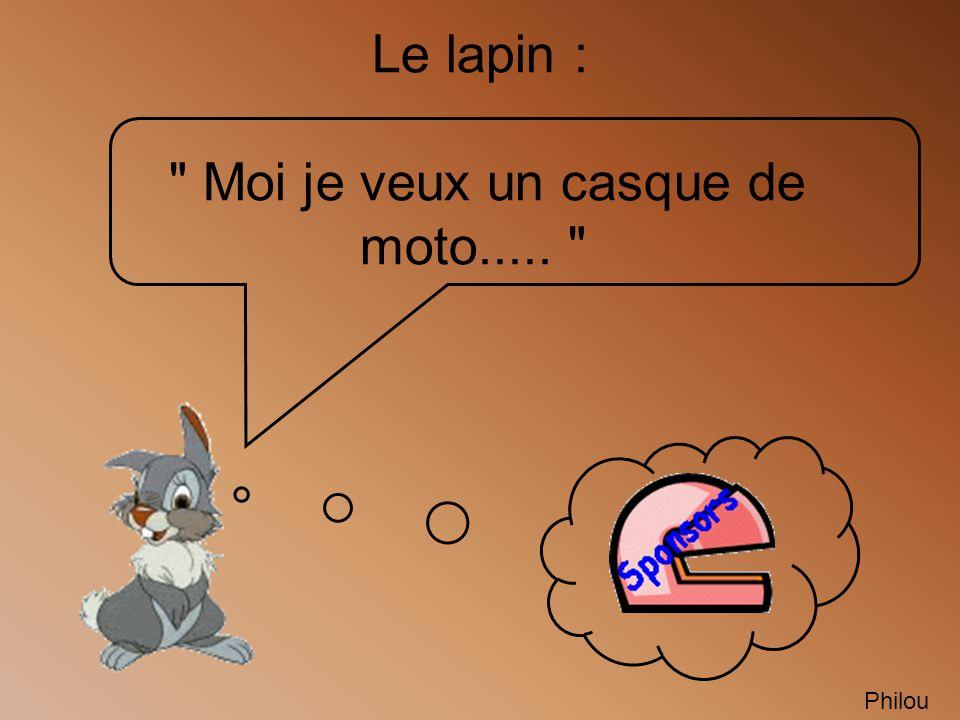 Le lapin : Moi je veux un casque de moto.....