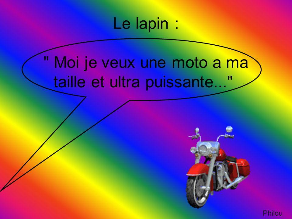 Le lapin : Moi je veux une moto a ma taille et ultra puissante...