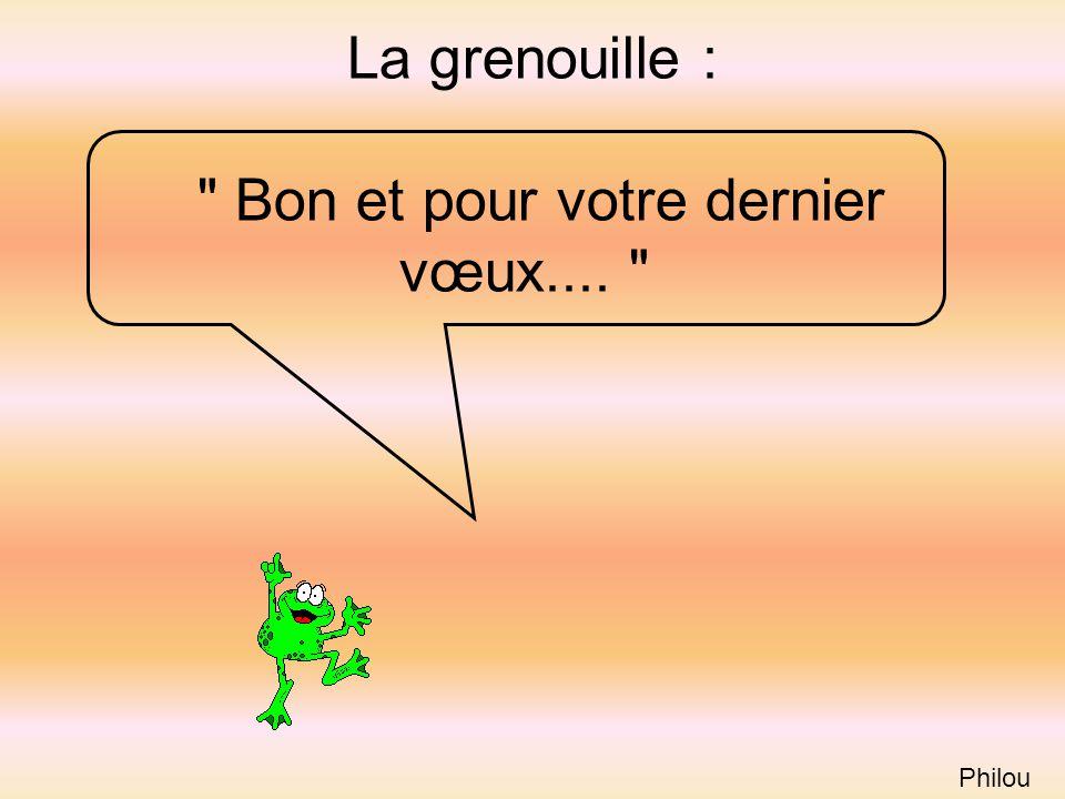 La grenouille : Bon et pour votre dernier vœux....