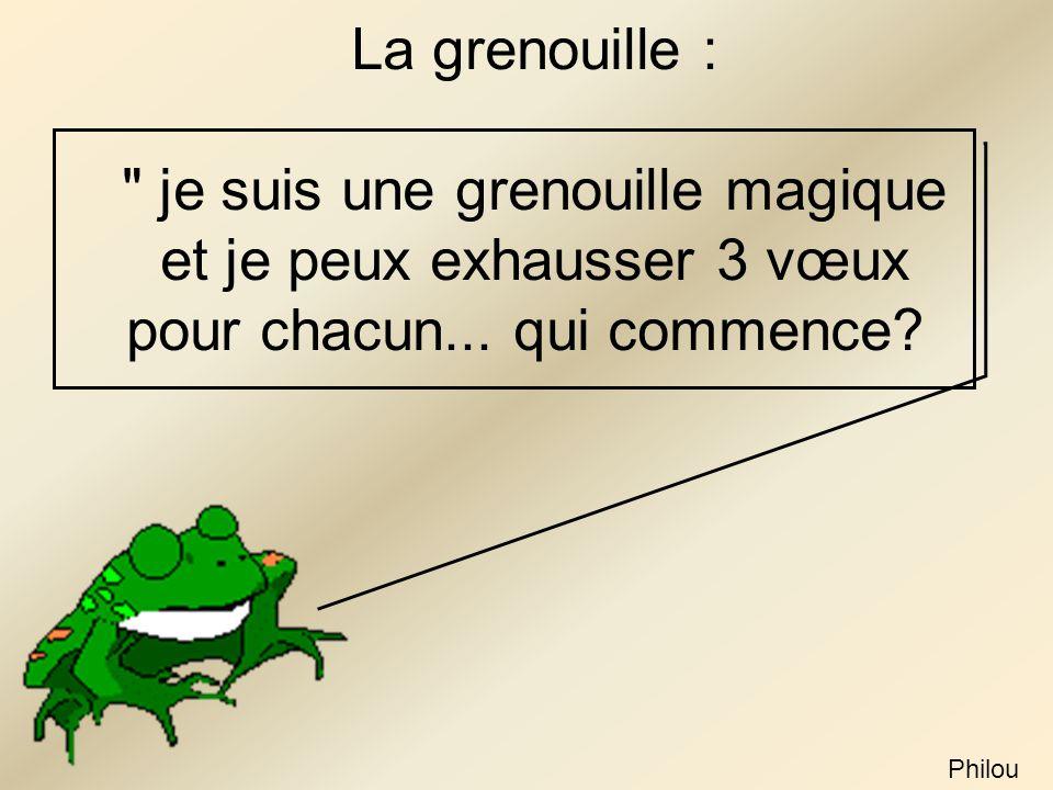 La grenouille : je suis une grenouille magique et je peux exhausser 3 vœux pour chacun... qui commence
