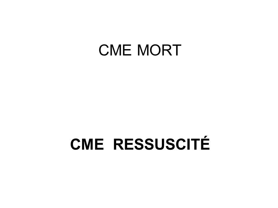 CME MORT CME ressuscité