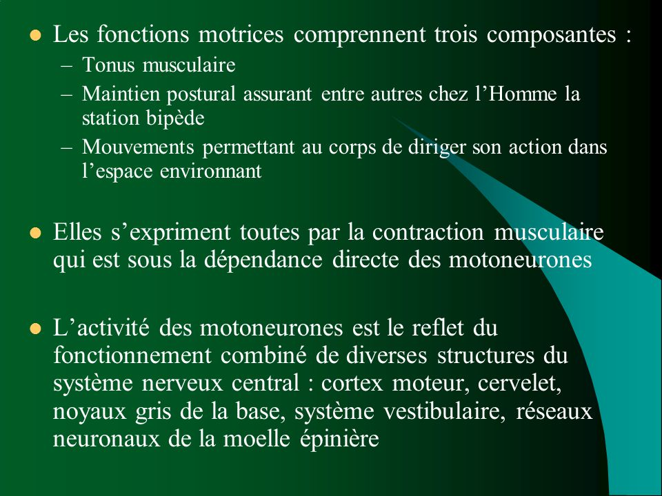 Les fonctions motrices comprennent trois composantes :