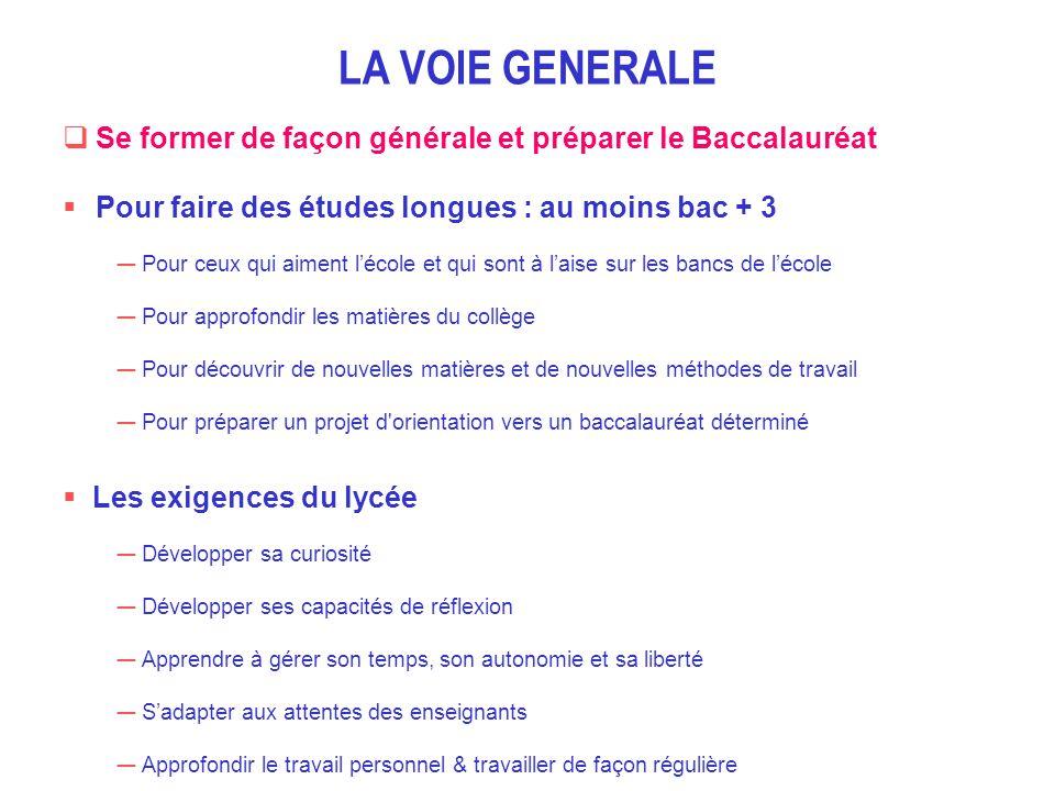 LA VOIE GENERALE Se former de façon générale et préparer le Baccalauréat. Pour faire des études longues : au moins bac + 3.