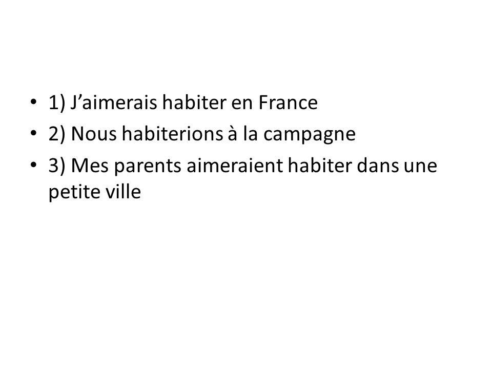 1) J'aimerais habiter en France