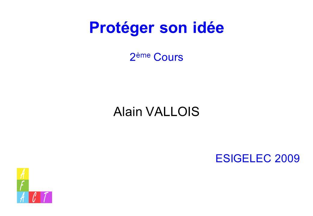 Protéger son idée 2ème Cours Alain VALLOIS ESIGELEC 2009
