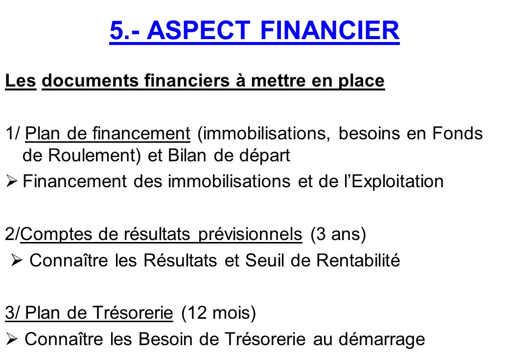 5.- ASPECT FINANCIER Les documents financiers à mettre en place