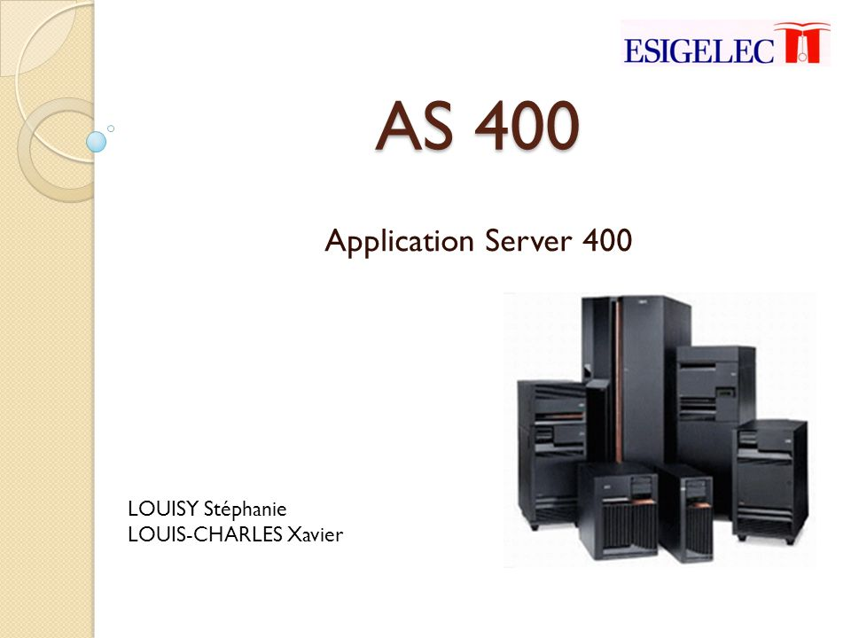 AS 400 Application Server 400 LOUISY Stéphanie LOUIS-CHARLES Xavier