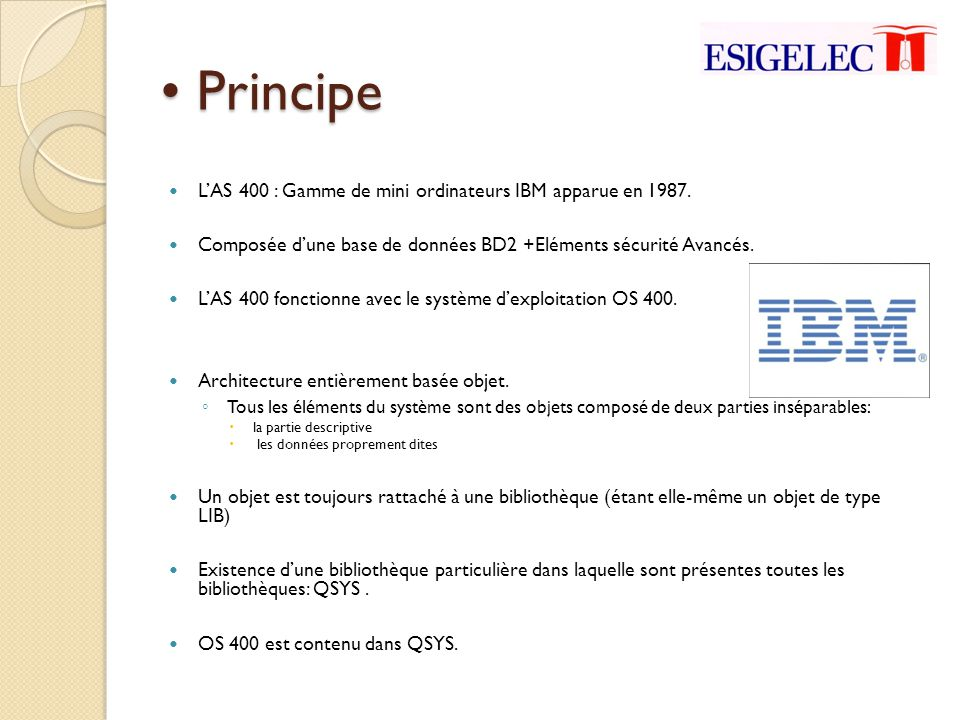• Principe L'AS 400 : Gamme de mini ordinateurs IBM apparue en 1987.