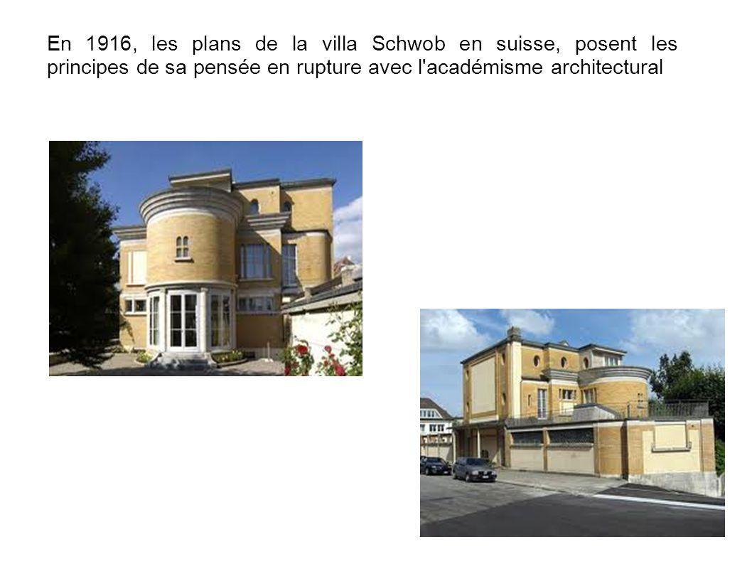 En 1916, les plans de la villa Schwob en suisse, posent les principes de sa pensée en rupture avec l académisme architectural