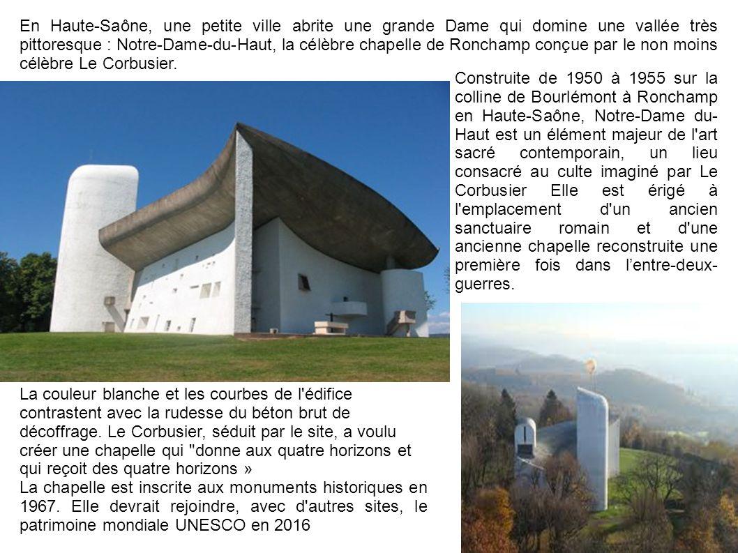 En Haute-Saône, une petite ville abrite une grande Dame qui domine une vallée très pittoresque : Notre-Dame-du-Haut, la célèbre chapelle de Ronchamp conçue par le non moins célèbre Le Corbusier.