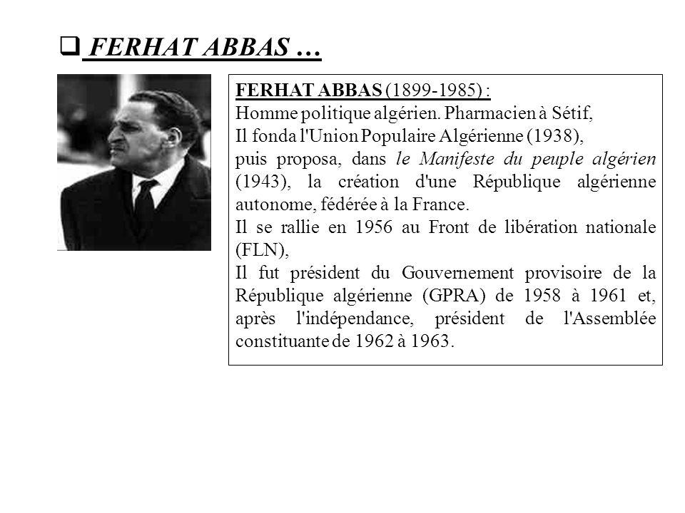 FERHAT ABBAS … FERHAT ABBAS (1899-1985) :