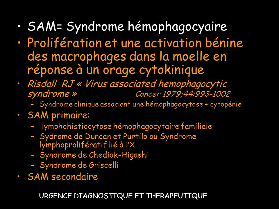 SAM= Syndrome hémophagocyaire