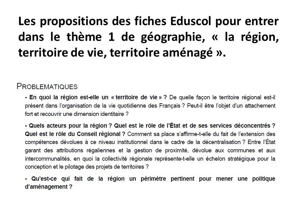Les propositions des fiches Eduscol pour entrer dans le thème 1 de géographie, « la région, territoire de vie, territoire aménagé ».