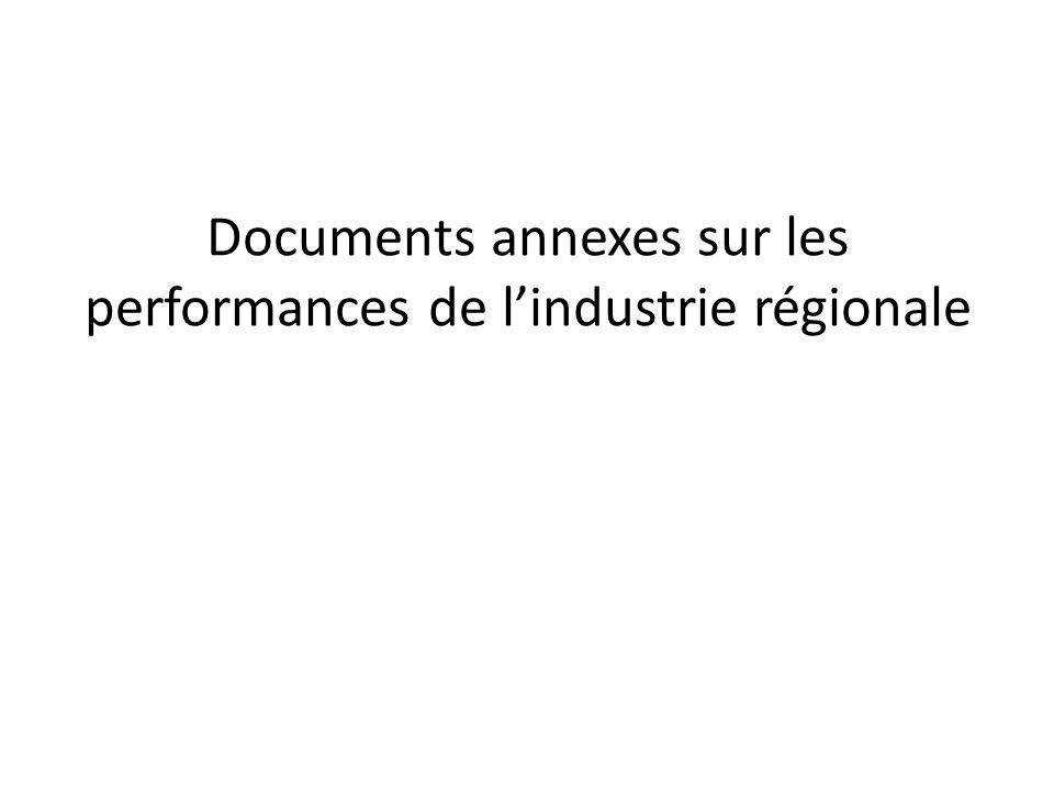 Documents annexes sur les performances de l'industrie régionale