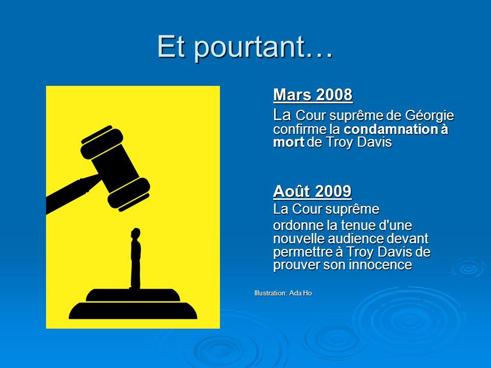 Et pourtant… Mars 2008. La Cour suprême de Géorgie confirme la condamnation à mort de Troy Davis. Août 2009.
