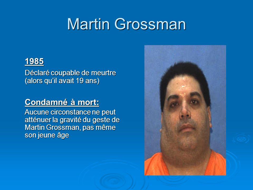 Martin Grossman 1985. Déclaré coupable de meurtre (alors qu'il avait 19 ans) Condamné à mort: