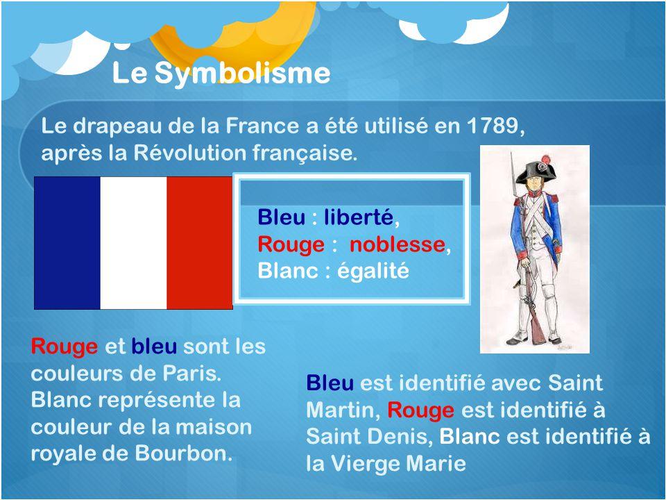 Le Symbolisme Le drapeau de la France a été utilisé en 1789, après la Révolution française.