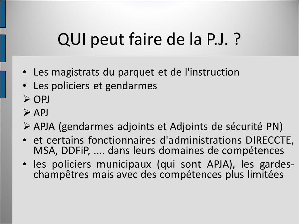QUI peut faire de la P.J. Les magistrats du parquet et de l instruction. Les policiers et gendarmes.