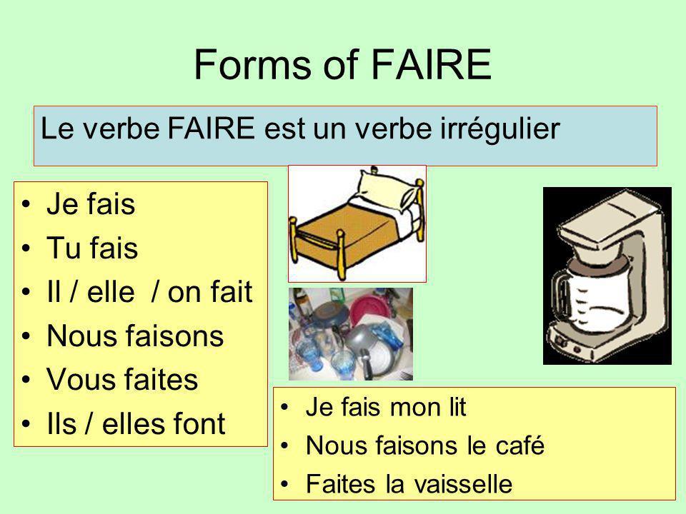 Forms of FAIRE Le verbe FAIRE est un verbe irrégulier Je fais Tu fais