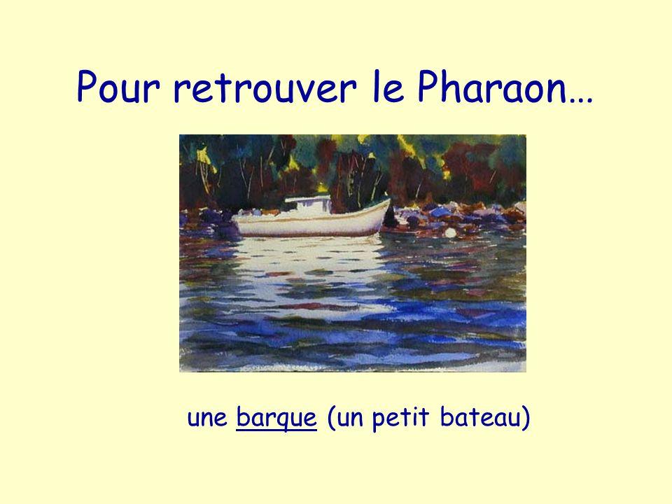 Pour retrouver le Pharaon…