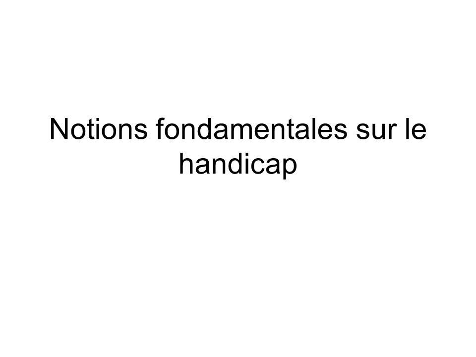 Notions fondamentales sur le handicap