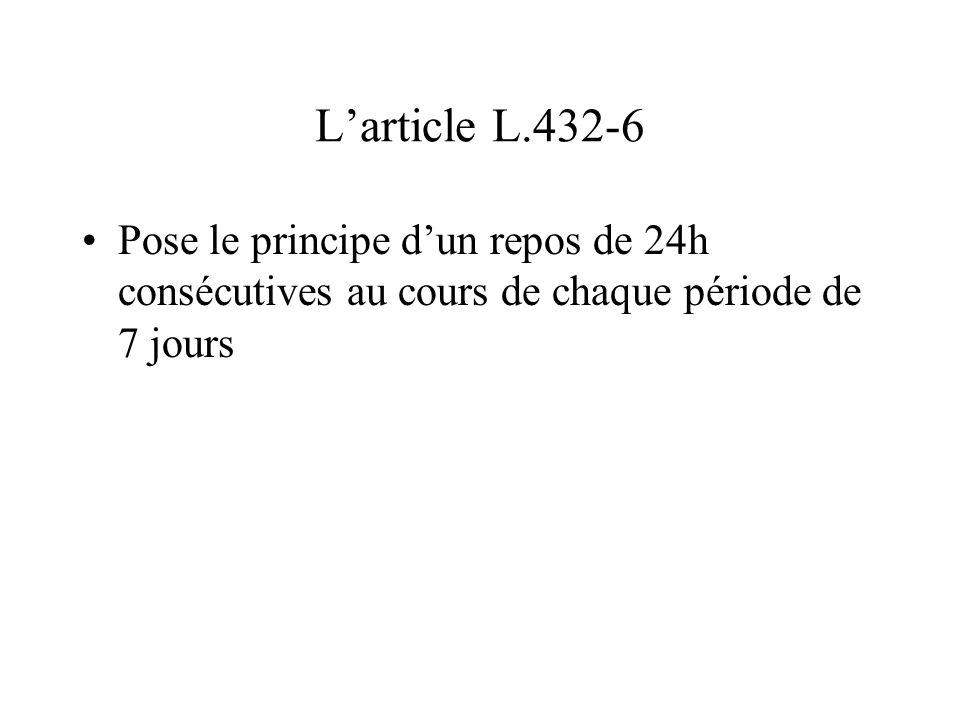 L'article L.432-6 Pose le principe d'un repos de 24h consécutives au cours de chaque période de 7 jours.