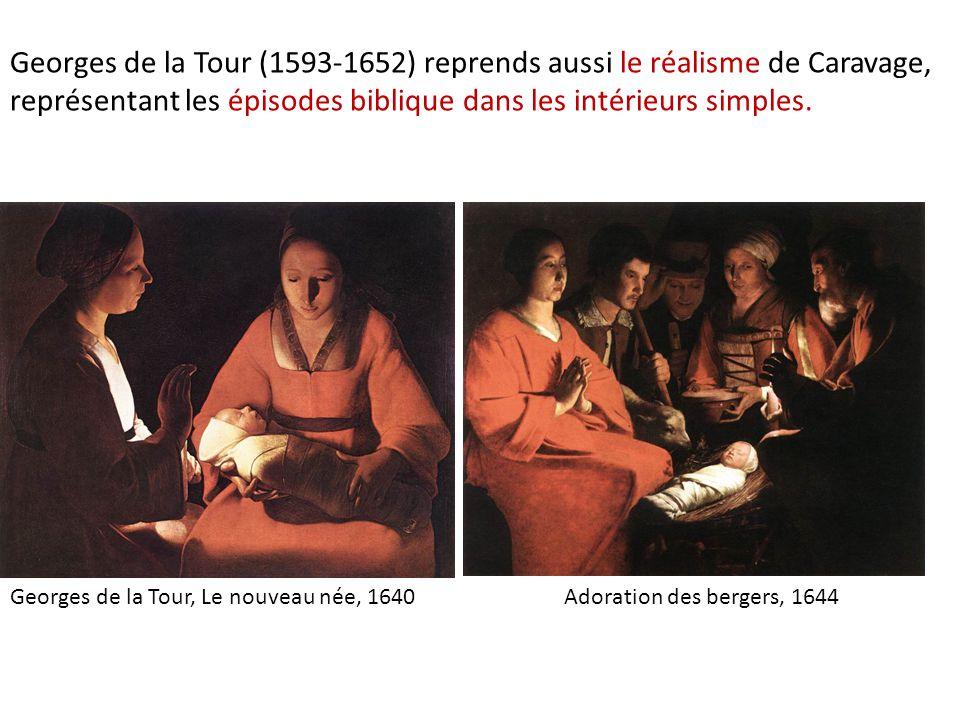 Georges de la Tour (1593-1652) reprends aussi le réalisme de Caravage, représentant les épisodes biblique dans les intérieurs simples.