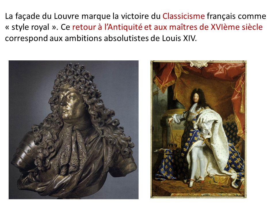 La façade du Louvre marque la victoire du Classicisme français comme « style royal ». Ce retour à l'Antiquité et aux maîtres de XVIème siècle correspond aux ambitions absolutistes de Louis XIV.