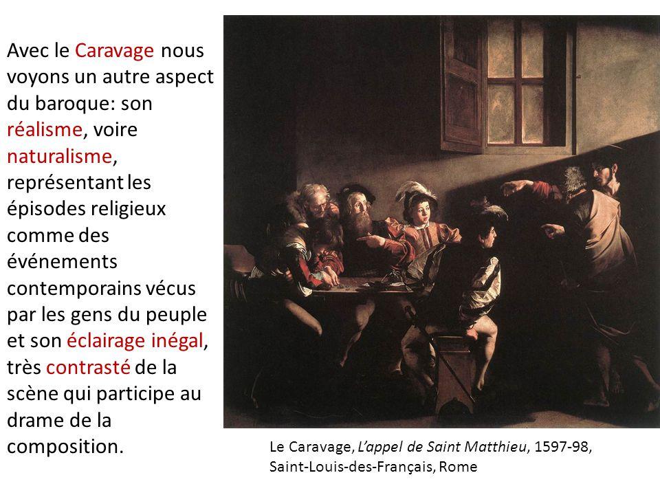 Avec le Caravage nous voyons un autre aspect du baroque: son réalisme, voire naturalisme, représentant les épisodes religieux comme des événements contemporains vécus par les gens du peuple et son éclairage inégal, très contrasté de la scène qui participe au drame de la composition.