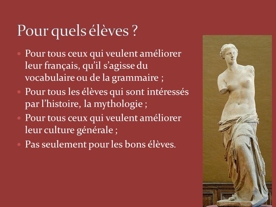 Pour quels élèves Pour tous ceux qui veulent améliorer leur français, qu'il s'agisse du vocabulaire ou de la grammaire ;